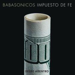 Babasónicos - Desde Adentro (Impuesto de Fe)