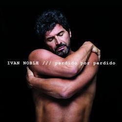 Iván Noble - Perdido por perdido